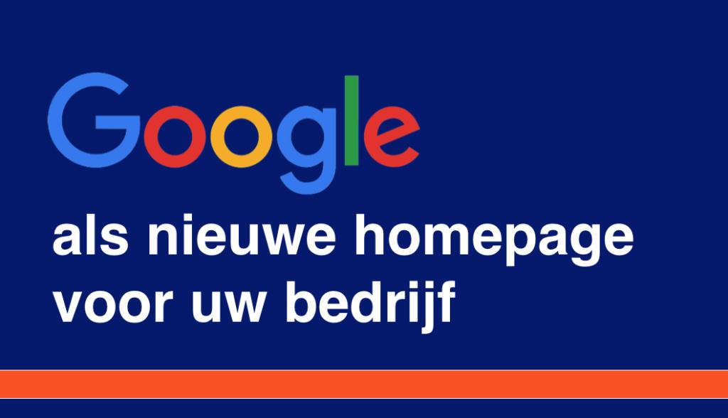 Google als nieuwe homepage voor uw bedrijf